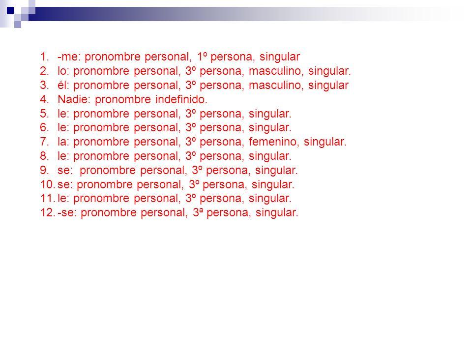 -me: pronombre personal, 1º persona, singular