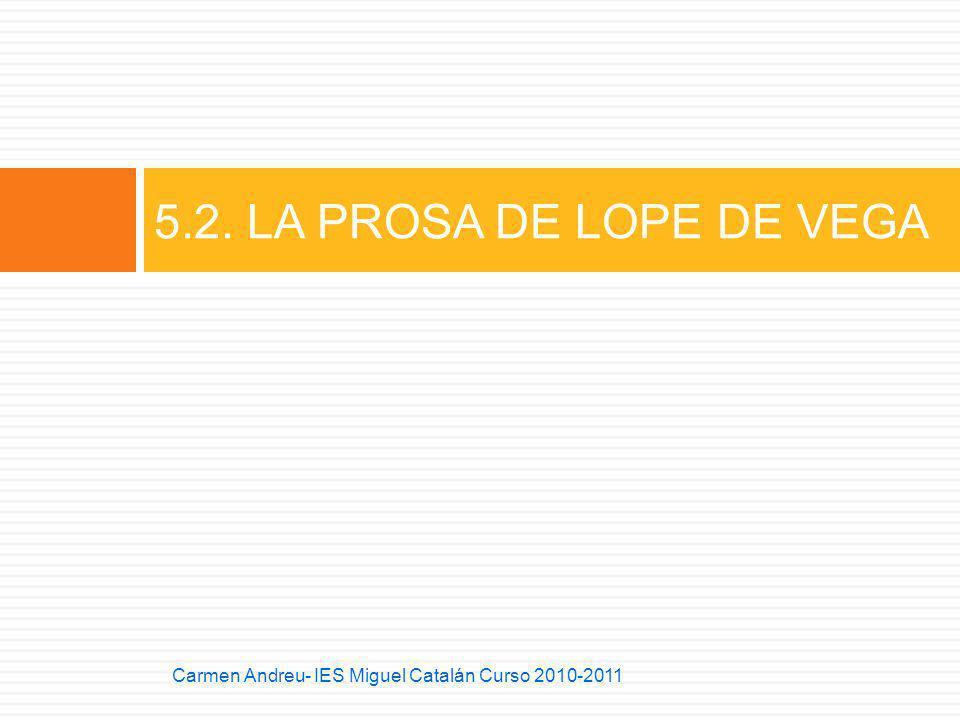 5.2. LA PROSA DE LOPE DE VEGA Carmen Andreu- IES Miguel Catalán Curso 2010-2011