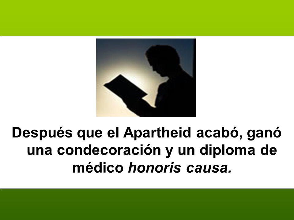 Después que el Apartheid acabó, ganó una condecoración y un diploma de médico honoris causa.