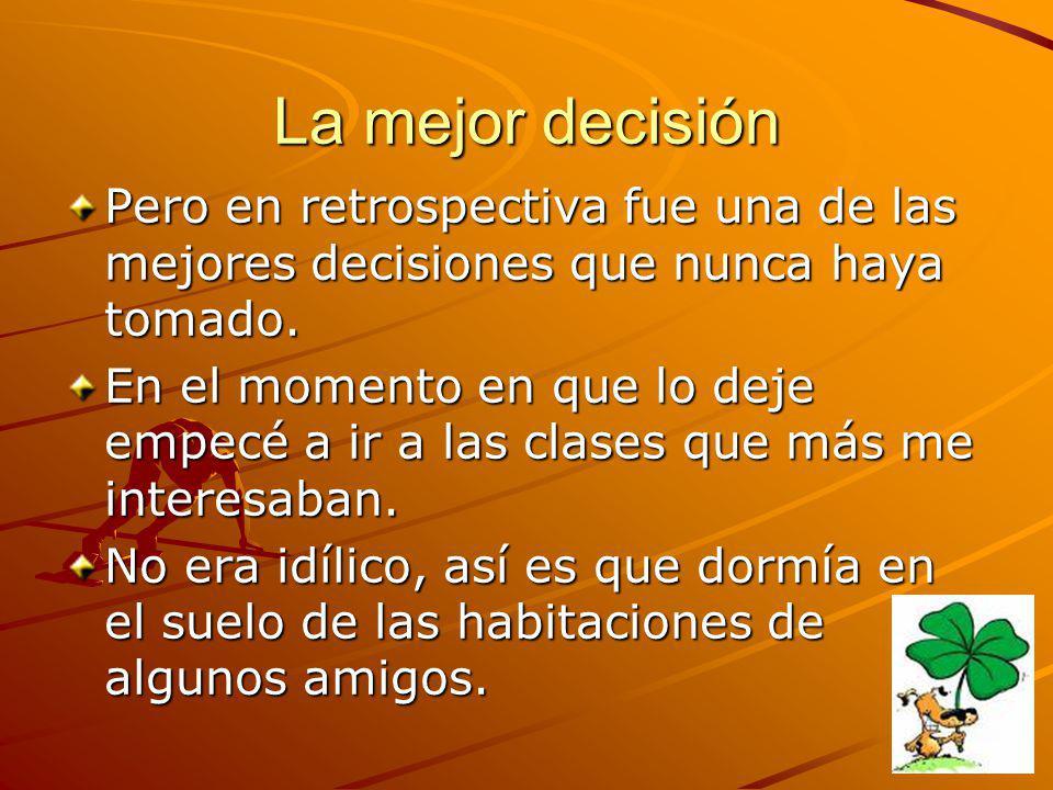 La mejor decisión Pero en retrospectiva fue una de las mejores decisiones que nunca haya tomado.