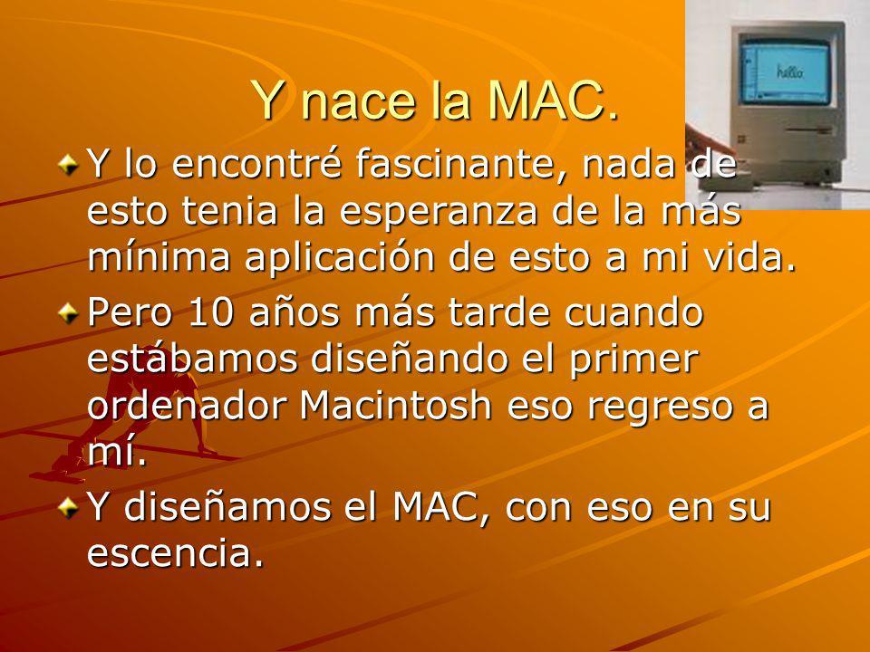 Y nace la MAC. Y lo encontré fascinante, nada de esto tenia la esperanza de la más mínima aplicación de esto a mi vida.