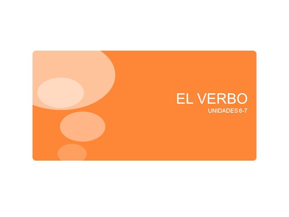 EL VERBO UNIDADES 6-7