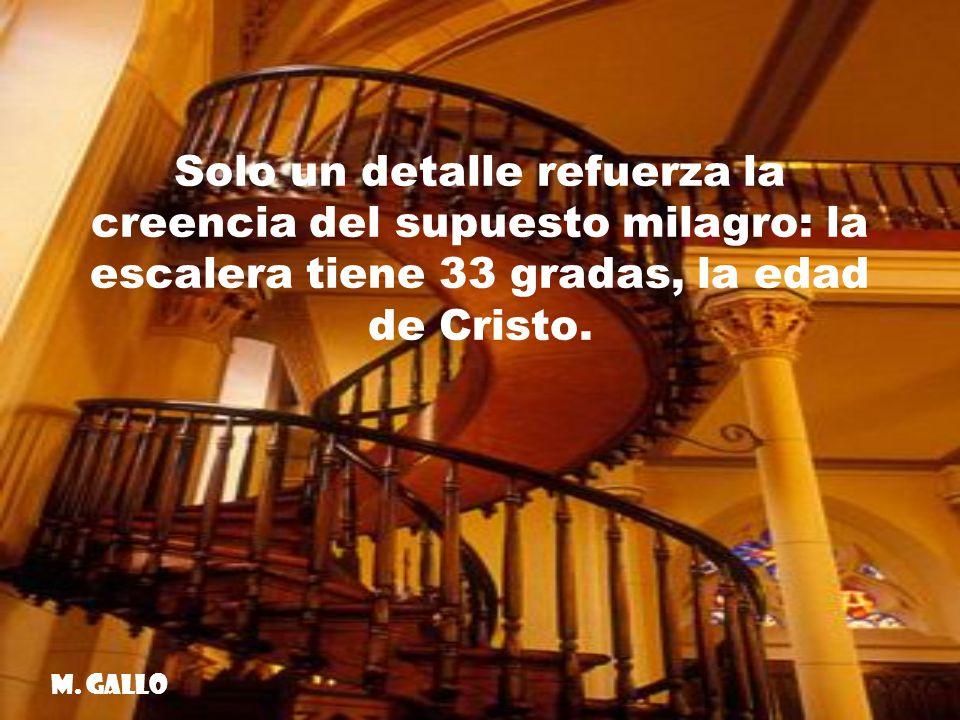 Solo un detalle refuerza la creencia del supuesto milagro: la escalera tiene 33 gradas, la edad de Cristo.