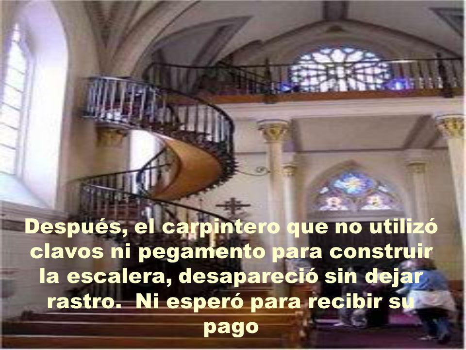 Después, el carpintero que no utilizó clavos ni pegamento para construir la escalera, desapareció sin dejar rastro.