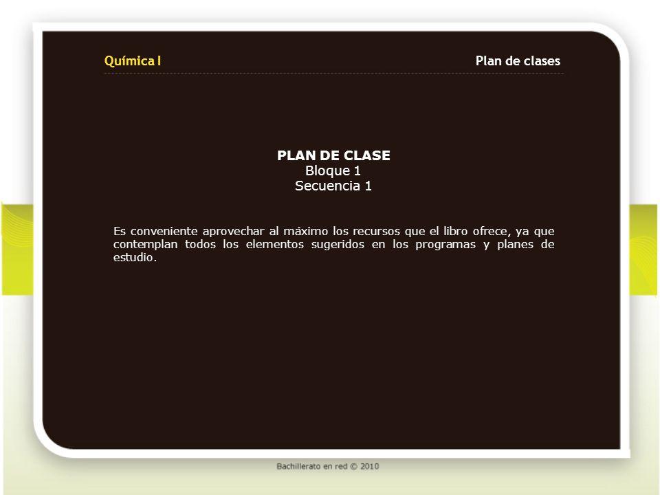 Química I Plan de clases PLAN DE CLASE Bloque 1 Secuencia 1