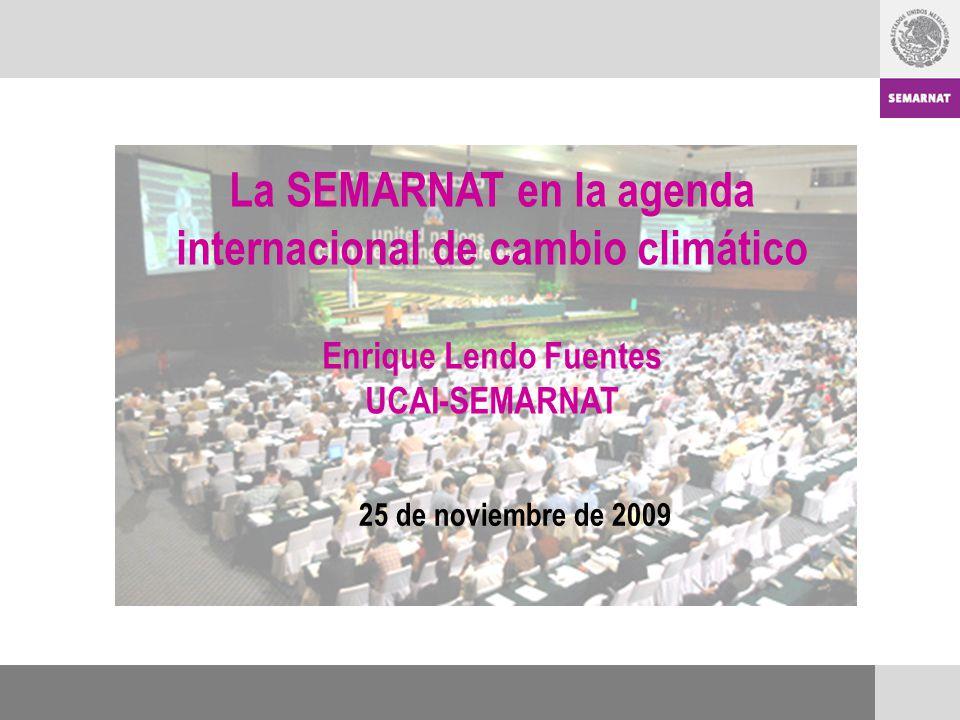 La SEMARNAT en la agenda internacional de cambio climático Enrique Lendo Fuentes