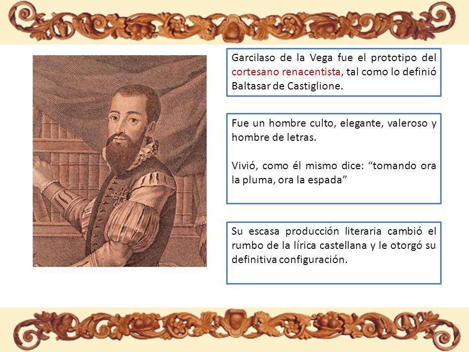 Garcilaso de la Vega fue el prototipo del cortesano renacentista, tal como lo definió Baltasar de Castiglione.