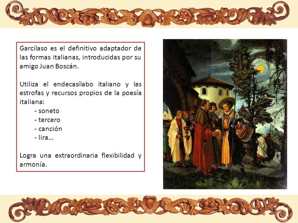 LOS METROS ITALIANOS Garcilaso es el definitivo adaptador de las formas italianas, introducidas por su amigo Juan Boscán.