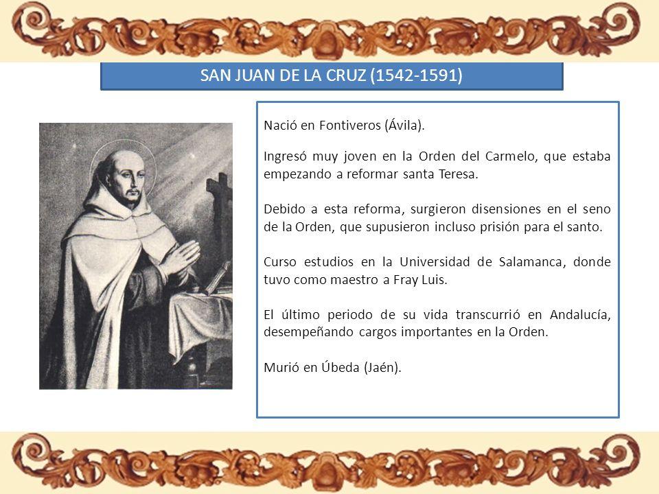 SAN JUAN DE LA CRUZ (1542-1591) Nació en Fontiveros (Ávila).