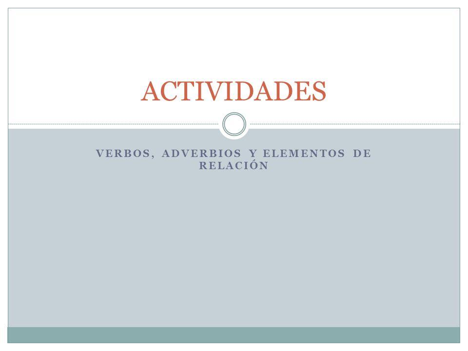 VERBOS, ADVERBIOS Y ELEMENTOS DE RELACIÓN