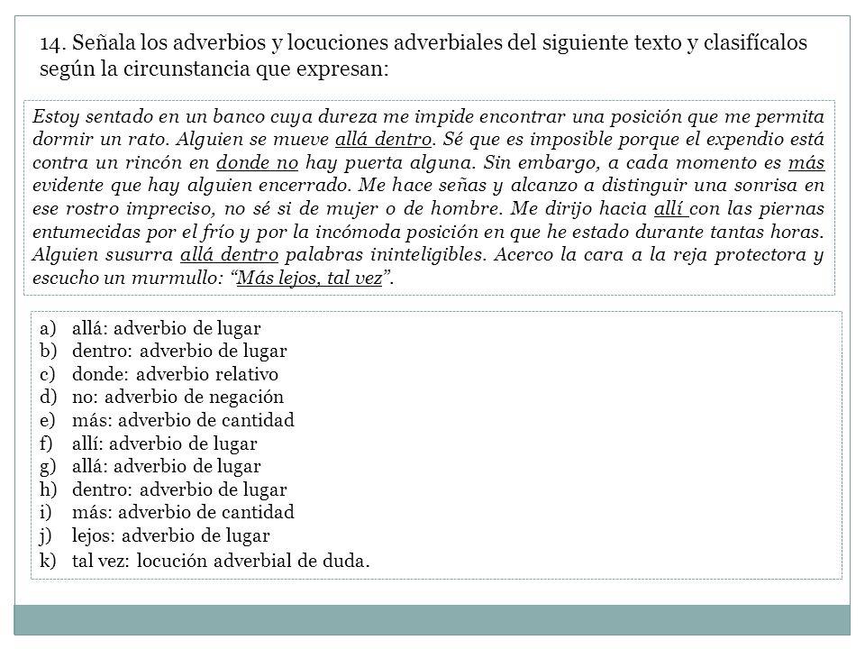 14. Señala los adverbios y locuciones adverbiales del siguiente texto y clasifícalos según la circunstancia que expresan: