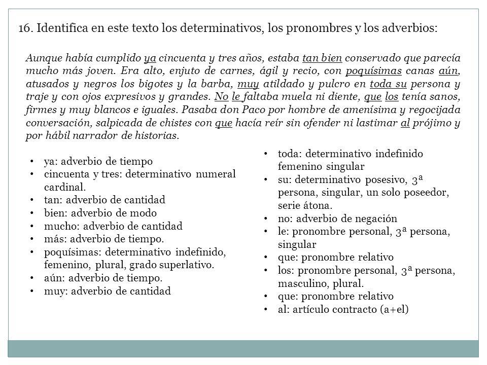 16. Identifica en este texto los determinativos, los pronombres y los adverbios: