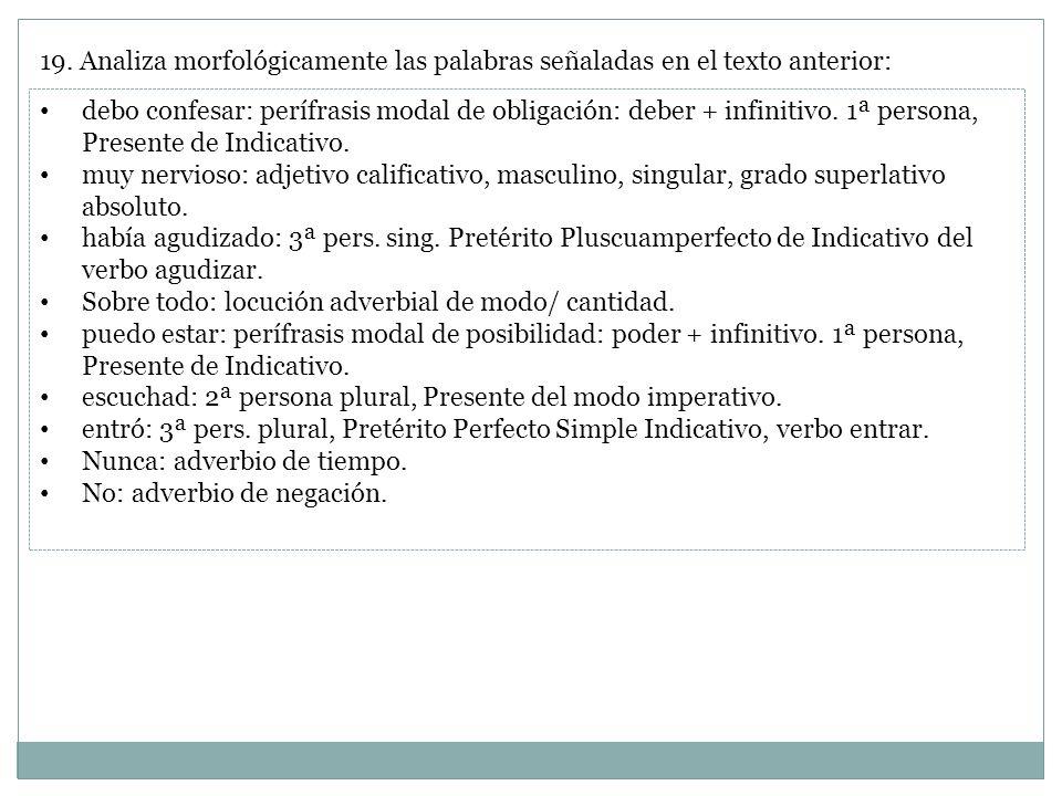 19. Analiza morfológicamente las palabras señaladas en el texto anterior: