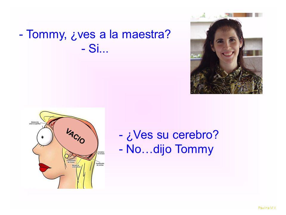 - Tommy, ¿ves a la maestra - Si...