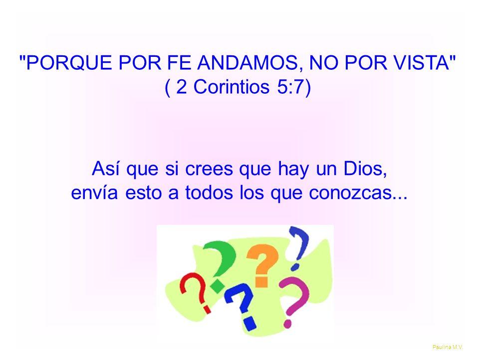 PORQUE POR FE ANDAMOS, NO POR VISTA ( 2 Corintios 5:7)