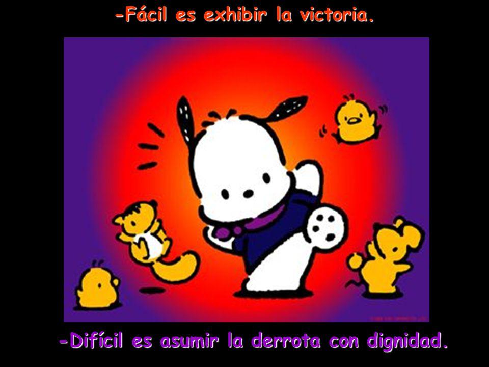 -Fácil es exhibir la victoria.