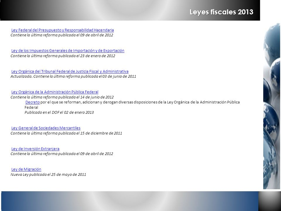 Leyes fiscales 2013 Ley Federal del Presupuesto y Responsabilidad Hacendaria Contiene la última reforma publicada el 09 de abril de 2012.