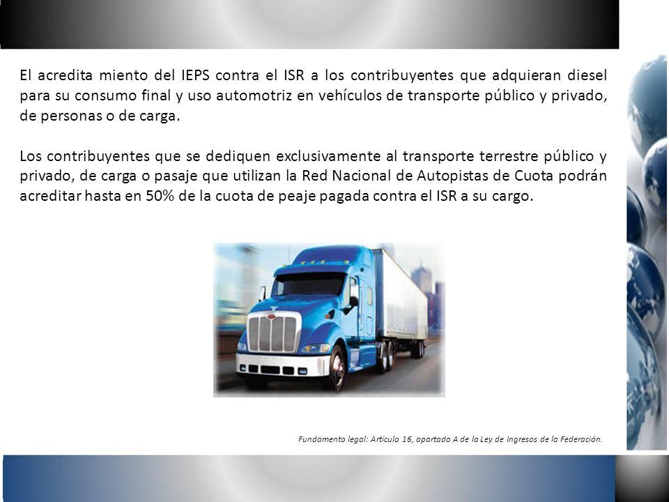 El acredita miento del IEPS contra el ISR a los contribuyentes que adquieran diesel para su consumo final y uso automotriz en vehículos de transporte público y privado, de personas o de carga.