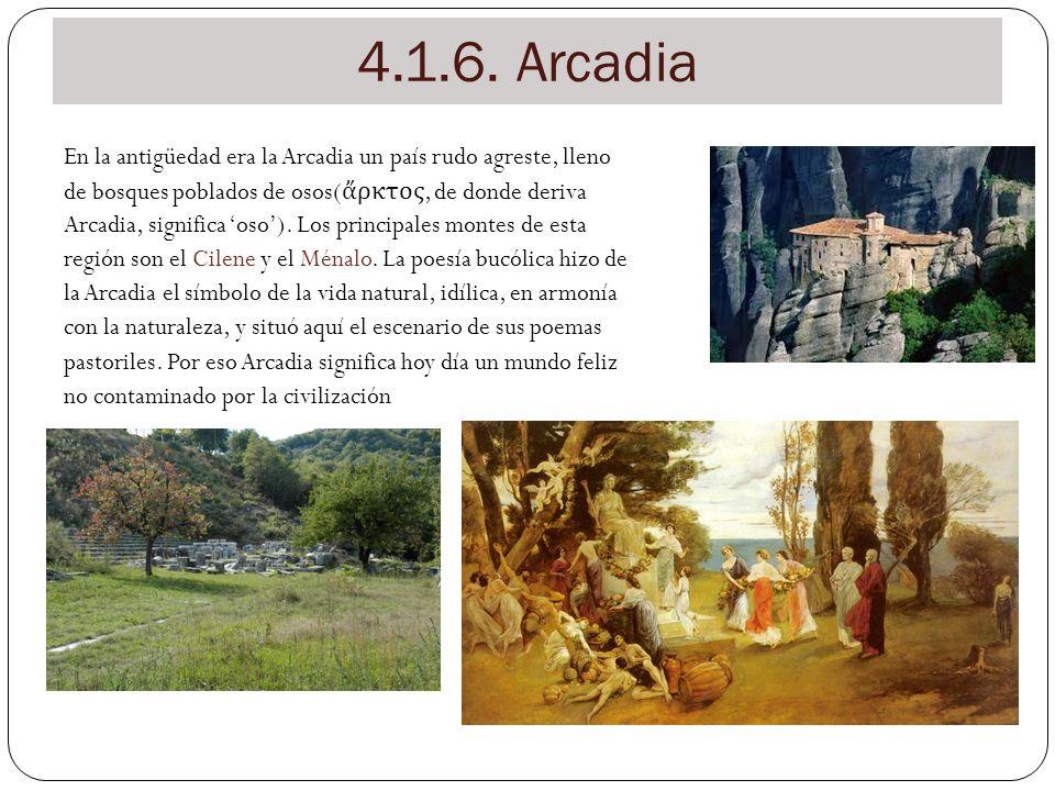 4.1.6. Arcadia En la antigüedad era la Arcadia un país rudo agreste, lleno. de bosques poblados de osos(ἄρκτος, de donde deriva.