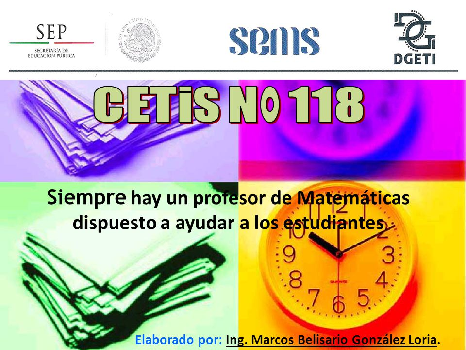 CETis N° 118 Siempre hay un profesor de Matemáticas dispuesto a ayudar a los estudiantes.