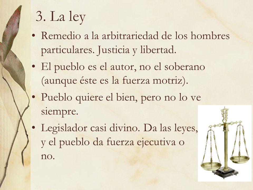 3. La ley Remedio a la arbitrariedad de los hombres particulares. Justicia y libertad.