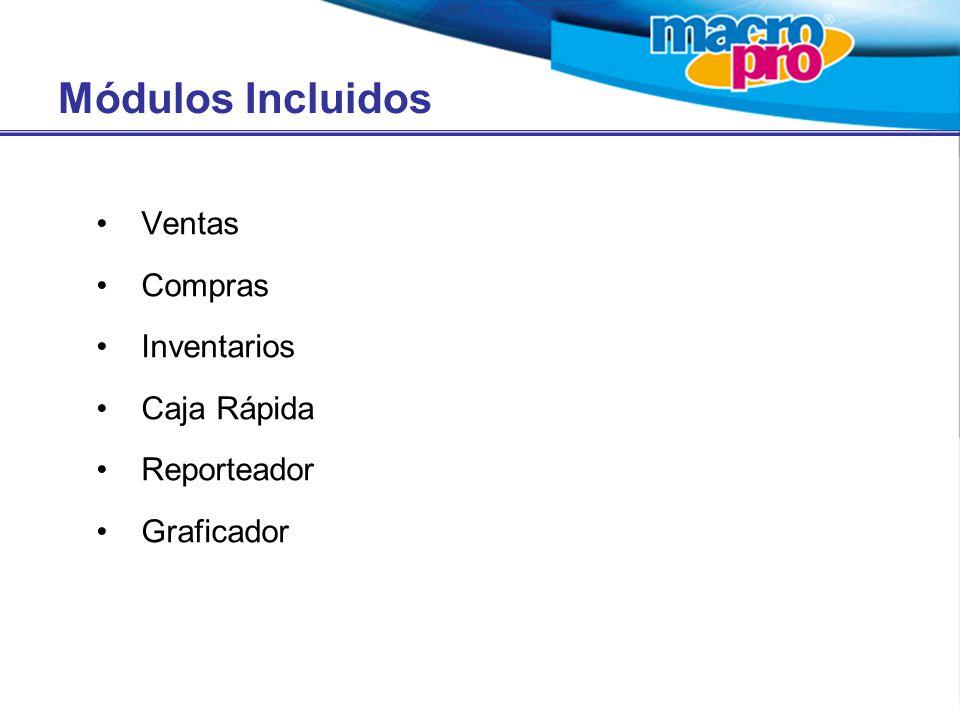 Módulos Incluidos Ventas Compras Inventarios Caja Rápida Reporteador