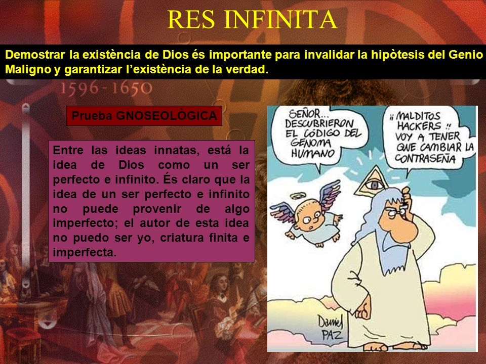 RES INFINITA Demostrar la existència de Dios és importante para invalidar la hipòtesis del Genio. Maligno y garantizar l'existència de la verdad.