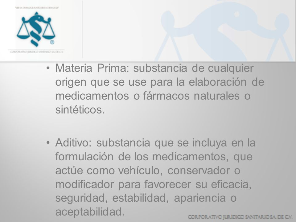 Materia Prima: substancia de cualquier origen que se use para la elaboración de medicamentos o fármacos naturales o sintéticos.