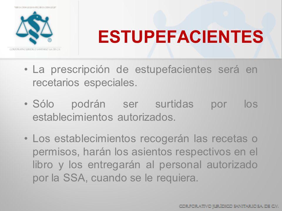 ESTUPEFACIENTES La prescripción de estupefacientes será en recetarios especiales. Sólo podrán ser surtidas por los establecimientos autorizados.