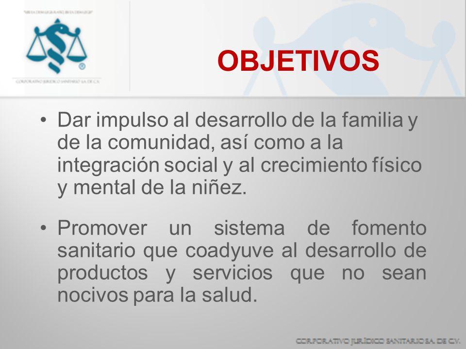 OBJETIVOS Dar impulso al desarrollo de la familia y de la comunidad, así como a la integración social y al crecimiento físico y mental de la niñez.