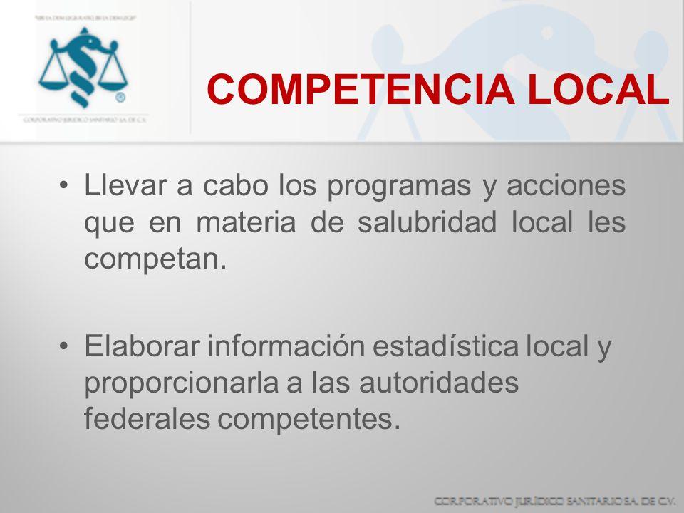 COMPETENCIA LOCAL Llevar a cabo los programas y acciones que en materia de salubridad local les competan.