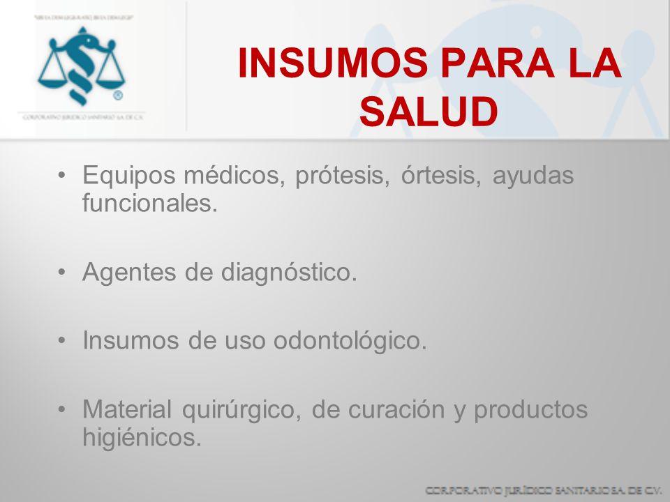 INSUMOS PARA LA SALUD Equipos médicos, prótesis, órtesis, ayudas funcionales. Agentes de diagnóstico.