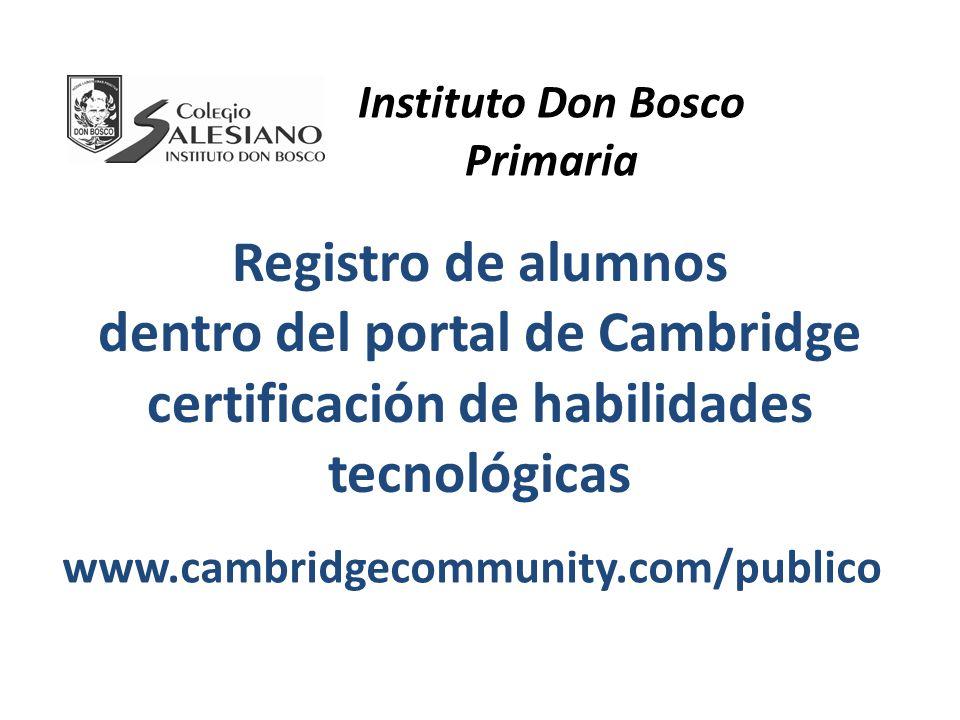 Instituto Don Bosco Primaria. Registro de alumnos dentro del portal de Cambridge certificación de habilidades tecnológicas.