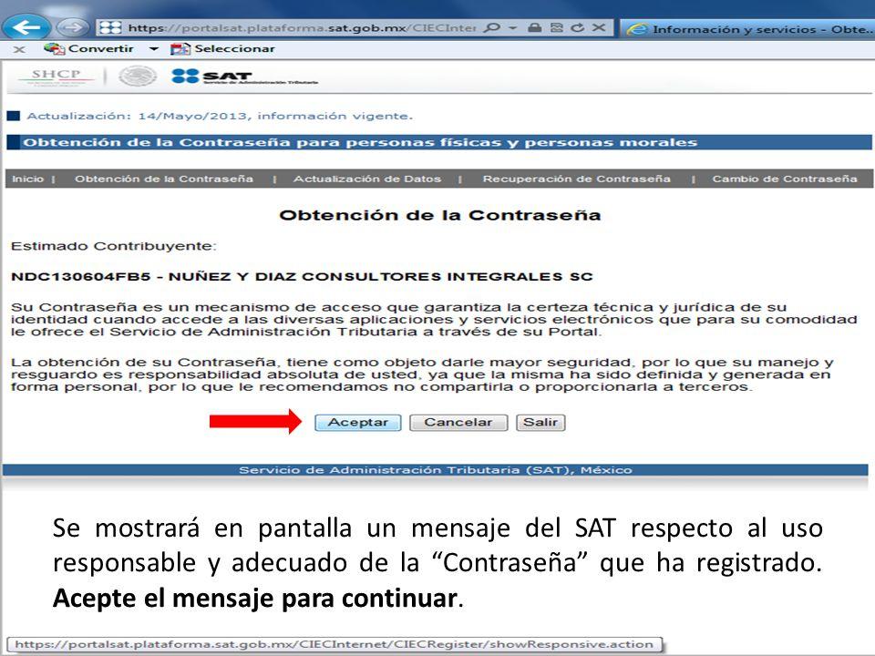 Se mostrará en pantalla un mensaje del SAT respecto al uso responsable y adecuado de la Contraseña que ha registrado.
