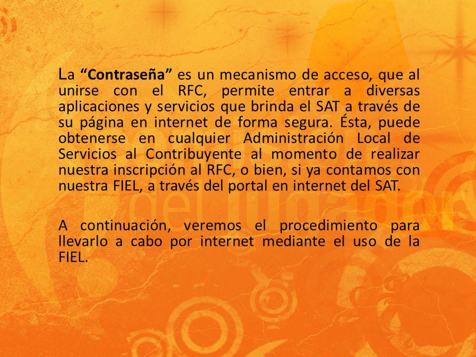 La Contraseña es un mecanismo de acceso, que al unirse con el RFC, permite entrar a diversas aplicaciones y servicios que brinda el SAT a través de su página en internet de forma segura.