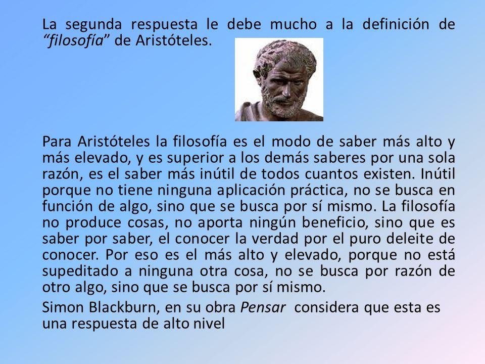 La segunda respuesta le debe mucho a la definición de filosofía de Aristóteles.