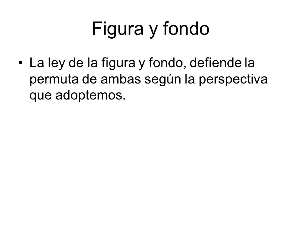 Figura y fondoLa ley de la figura y fondo, defiende la permuta de ambas según la perspectiva que adoptemos.
