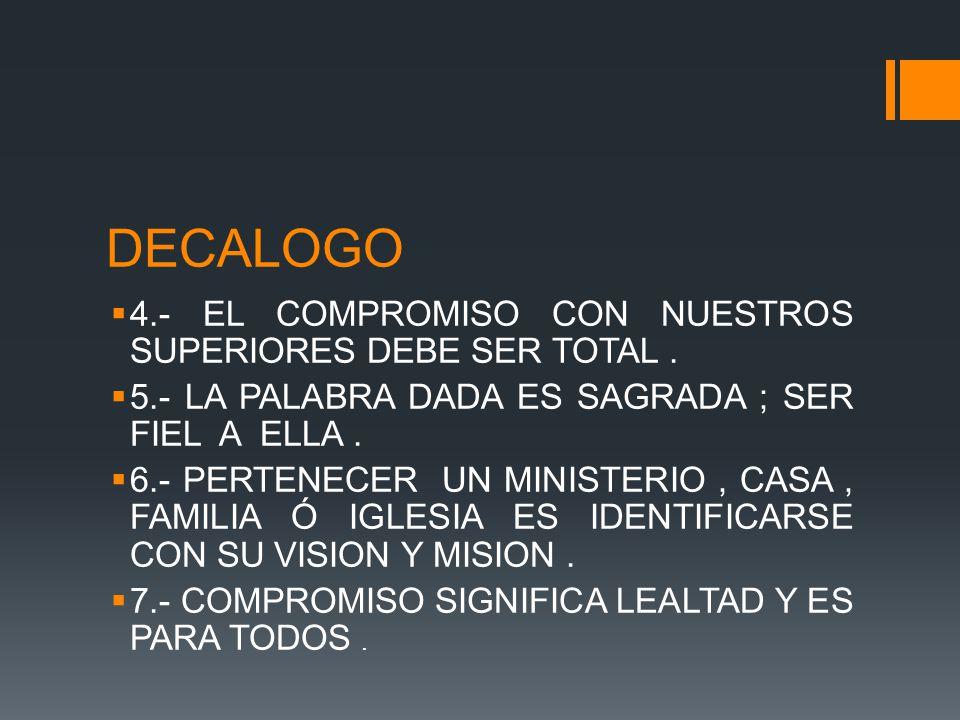 DECALOGO 4.- EL COMPROMISO CON NUESTROS SUPERIORES DEBE SER TOTAL .