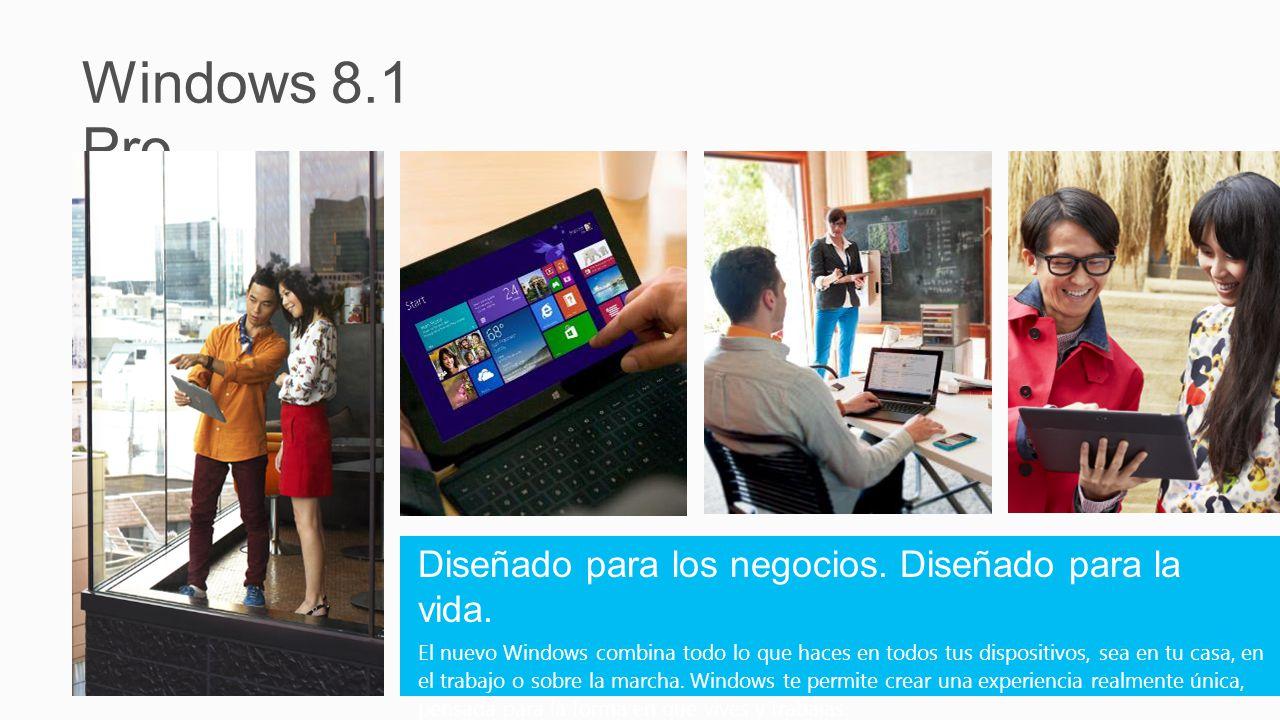 Windows 8.1 Pro Diseñado para los negocios. Diseñado para la vida.