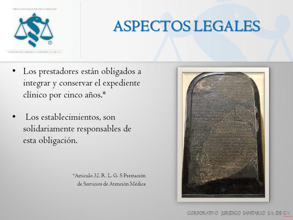 ASPECTOS LEGALES Los prestadores están obligados a integrar y conservar el expediente clínico por cinco años.*