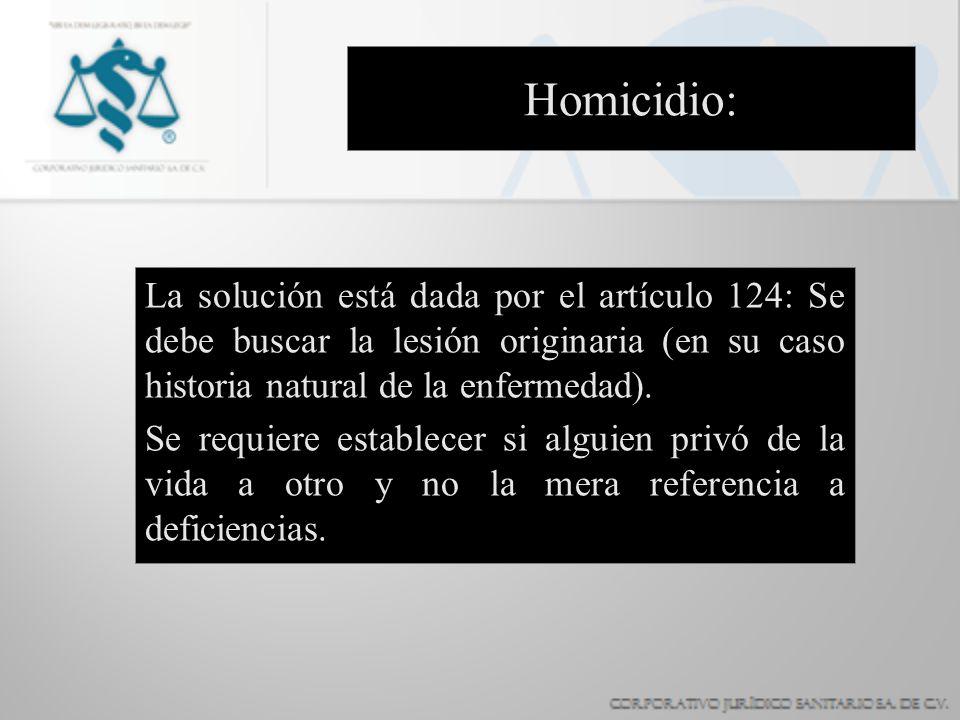 Homicidio: La solución está dada por el artículo 124: Se debe buscar la lesión originaria (en su caso historia natural de la enfermedad).