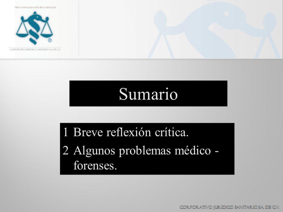 Sumario Breve reflexión crítica. Algunos problemas médico - forenses.