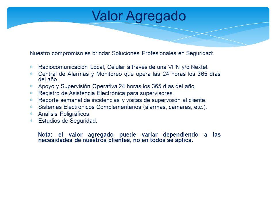 Valor Agregado Nuestro compromiso es brindar Soluciones Profesionales en Seguridad: Radiocomunicación Local, Celular a través de una VPN y/o Nextel.