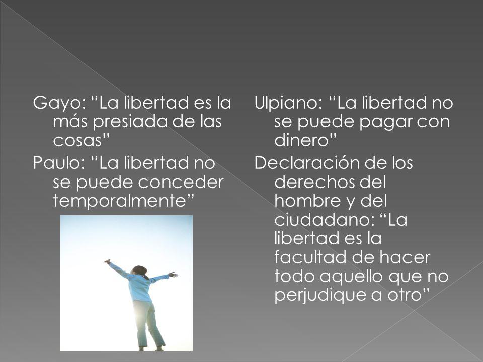 Gayo: La libertad es la más presiada de las cosas Paulo: La libertad no se puede conceder temporalmente