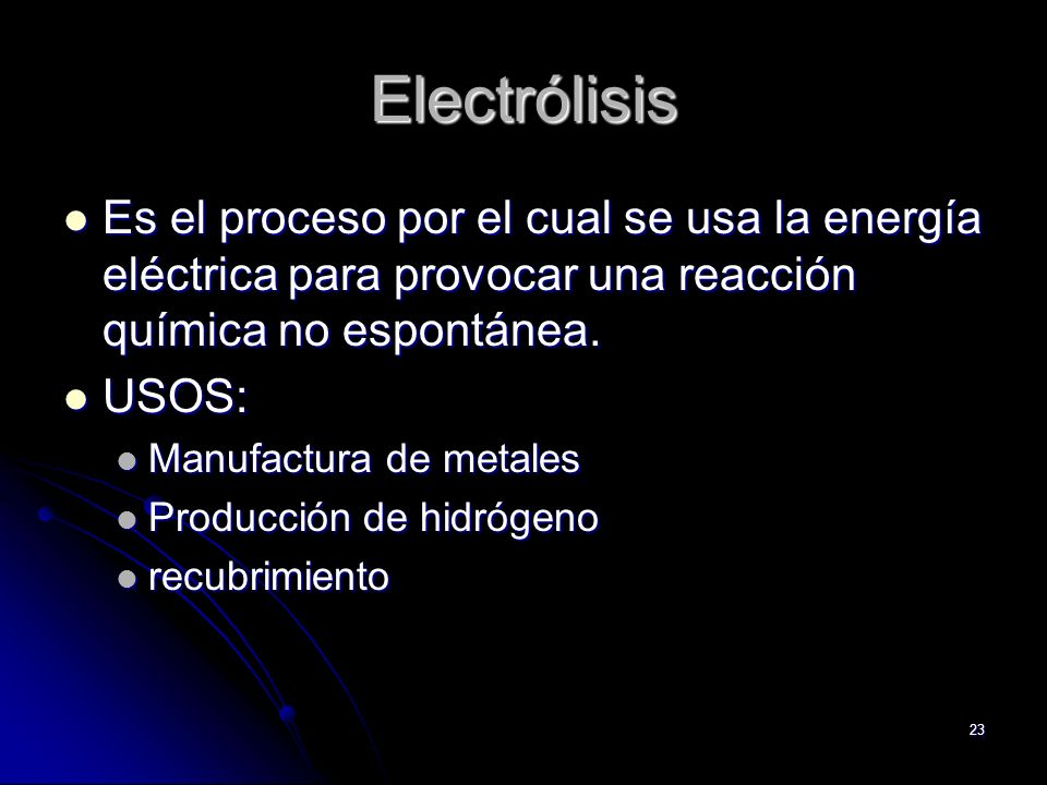 Electrólisis Es el proceso por el cual se usa la energía eléctrica para provocar una reacción química no espontánea.