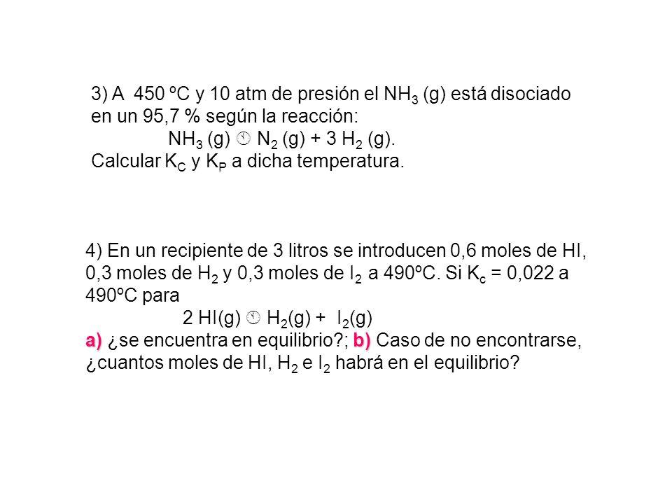 3) A 450 ºC y 10 atm de presión el NH3 (g) está disociado en un 95,7 % según la reacción: NH3 (g)  N2 (g) + 3 H2 (g).