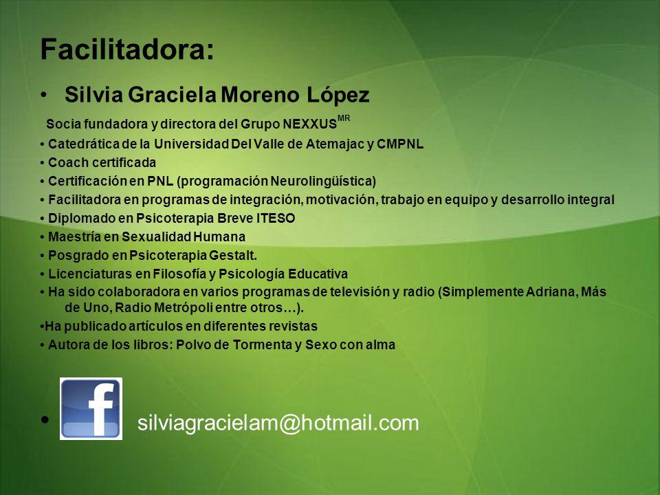 Facilitadora: silviagracielam@hotmail.com Silvia Graciela Moreno López