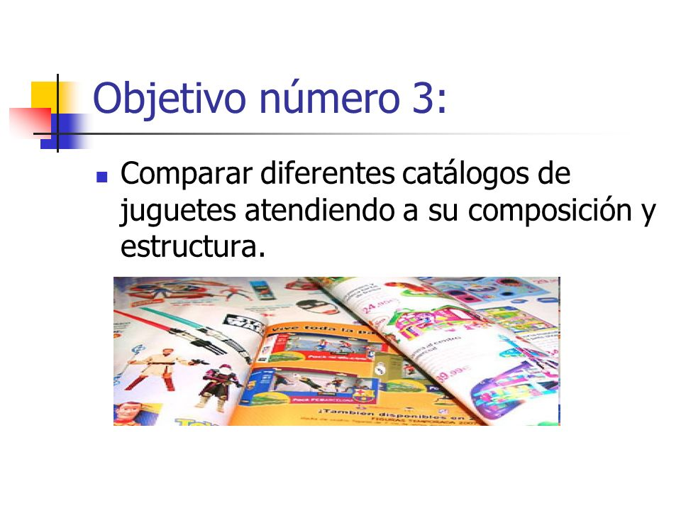 Objetivo número 3:Comparar diferentes catálogos de juguetes atendiendo a su composición y estructura.
