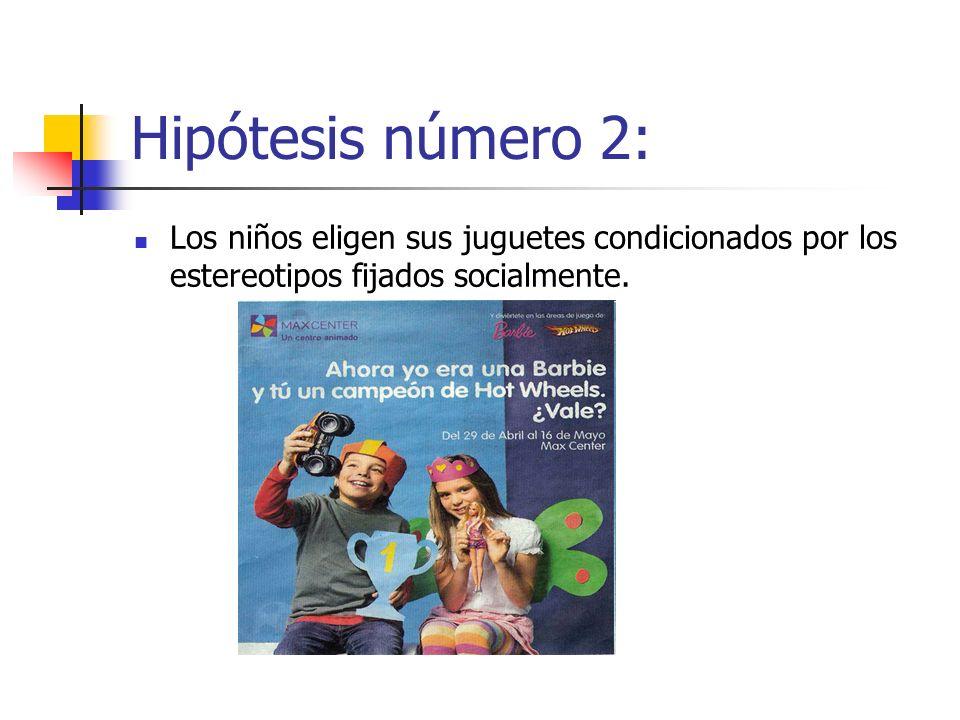 Hipótesis número 2:Los niños eligen sus juguetes condicionados por los estereotipos fijados socialmente.