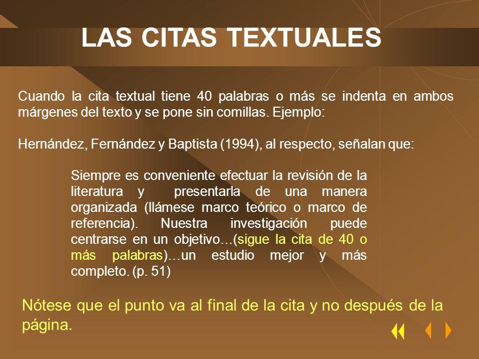 LAS CITAS TEXTUALES Cuando la cita textual tiene 40 palabras o más se indenta en ambos márgenes del texto y se pone sin comillas. Ejemplo: